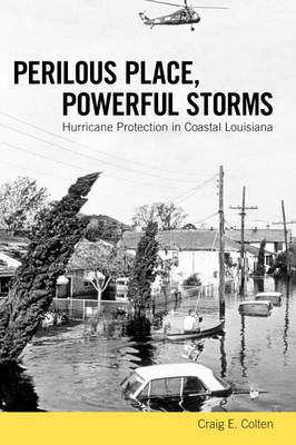 Perilous Place, Powerful Storms: Hurricane Protection in Coastal Louisiana (Paperback)