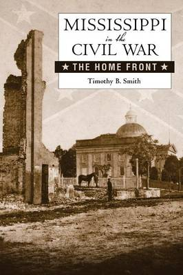 Mississippi in the Civil War: The Home Front - Heritage of Mississippi Series (Paperback)
