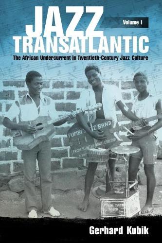 Jazz Transatlantic, Volume I: The African Undercurrent in Twentieth-Century Jazz Culture - American Made Music Series (Hardback)