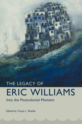 The Legacy of Eric Williams: Into the Postcolonial Moment - Caribbean Studies Series (Hardback)