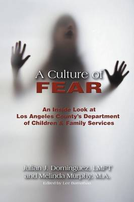 A Culture of Fear: An Inside Look at Los Angeles County's Department of Children & Family Services (Paperback)