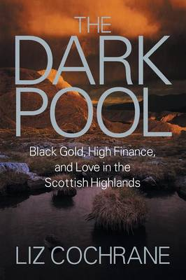 The Dark Pool: Black Gold, High Finance, and Love in the Scottish Highlands (Paperback)