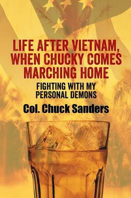 Life After Vietnam, When Chucky Comes Marching Home: Fighting with My Personal Demons (Paperback)