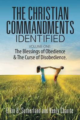 The Christian Commandments Identified - Volume One: The Blessings of Obedience & the Curse of Disobedience. (Paperback)