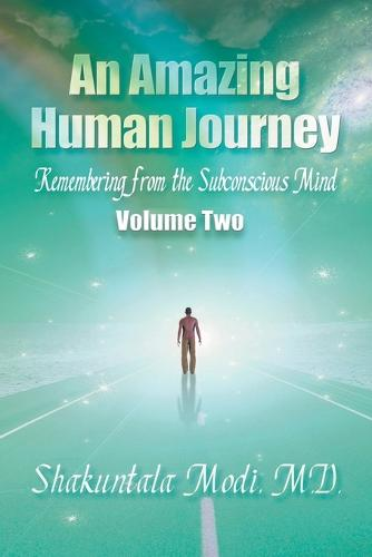 An Amazing Human Journey: Remembering from the Subconscious Mind, Volume Two (Paperback)