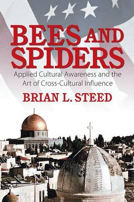 Bees and Spiders: Applied Cultural Awareness and the Art of Cross-Cultural Influence (Paperback)
