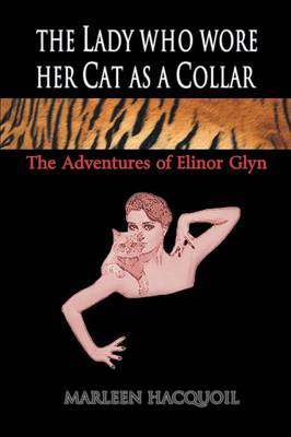 The Lady Who Wore Her Cat as a Collar: The Adventures of Elinor Glyn (Paperback)