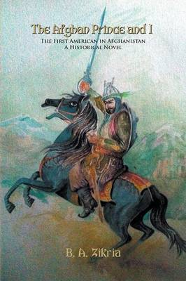 The Afghan Prince and I - The First American in Afghanistan, a Historical Novel (Paperback)