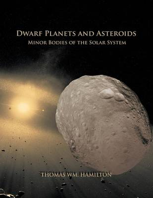 Dwarf Planets and Asteroids: Minor Bodies of the Solar System (Paperback)
