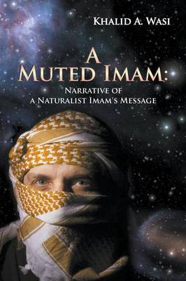 A Muted Imam: Narrative of a Naturalist Imam's Message (Paperback)