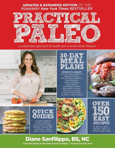 Practical Paleo, 2nd Edition (updated And Expanded): A Customized Approach to Health and a Whole-Foods Lifestyle (Hardback)