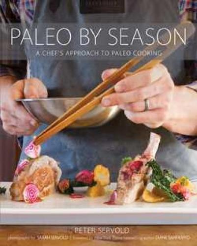 Paleo By Season: A Chef's Approach to Paleo Cooking (Paperback)