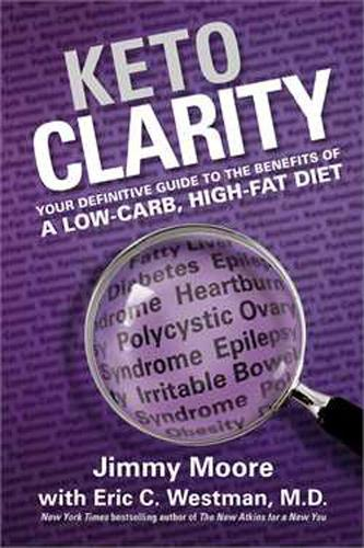 Keto Clarity: Your Definitive Guide to the Benefits of a Low-Carb, High-Fat Diet (Hardback)