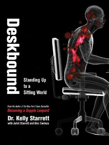Deskbound: Standing Up to a Sitting World (Hardback)