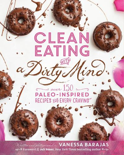 Clean Eating With A Dirty Mind: Over 150 Paleo-Inspired Recipes for Every Craving (Paperback)