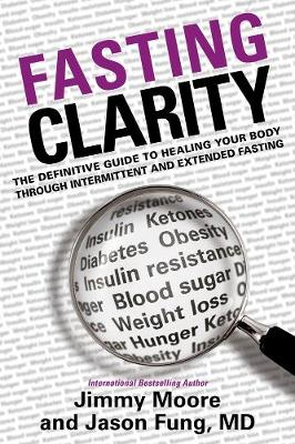 Fasting Clarity: The Definitive Guide to Healing Your Body Through Intermittent and Extended Fasting (Hardback)