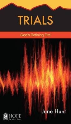 Trials: God's Refining Fire - Hope for the Heart (Paperback)