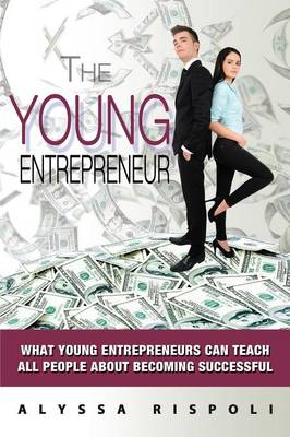The Young Entrepreneur: What Young Entrepreneurs Can Teach All People about Becoming Successful (Paperback)