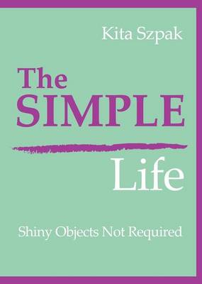 The Simple Life: Shiny Objects Not Required (Paperback)