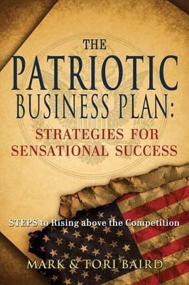 The Patriotic Business Plan: Strategies for Sensational Success (Paperback)