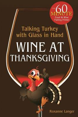 Wine at Thanksgiving: Talking Turkey with Glass in Hand (Paperback)