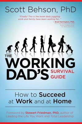 The Working Dad's Survival Guide: How to Succeed at Work and at Home (Paperback)