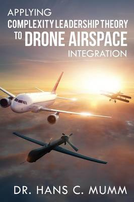 Applying Complexity Leadership Theory to Drone Airspace Integration (Paperback)