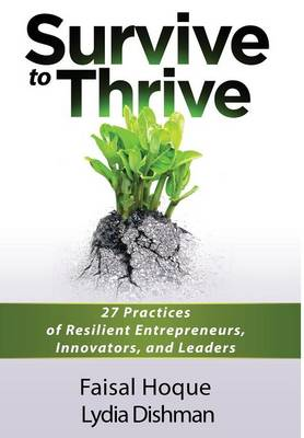 Survive to Thrive: 27 Practices of Resilient Entrepreneurs, Innovators, and Leaders (Hardback)