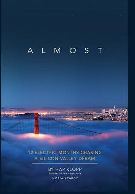 Almost: 12 Electric Months Chasing a Silicon Valley Dream (Hardback)