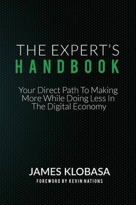 The Experts Handbook: Your Direct Path to Making More While Doing Less in the Digital Economy (Paperback)