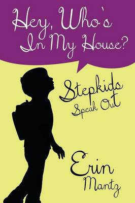 Hey, Who's In My House? Stepkids Speak Out (Paperback)