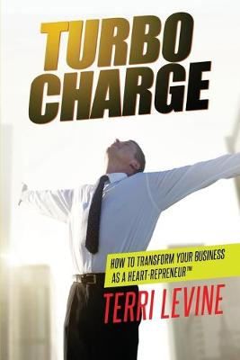 Turbocharge How To Transform Your Business As A Heartrepreneur (R) (Paperback)