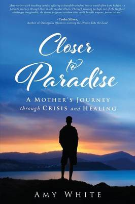 Closer to Paradise: A Mother's Journey Through Crisis and Healing (Paperback)