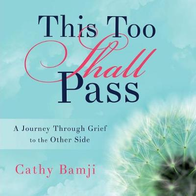 This Too Shall Pass: A Journey Through Grief to the Other Side (Paperback)