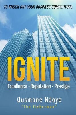 Ignite: Excellence Reputation Prestige (Paperback)