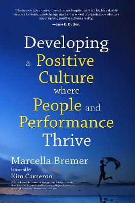 Developing a Positive Culture Where People and Performance Thrive (Paperback)