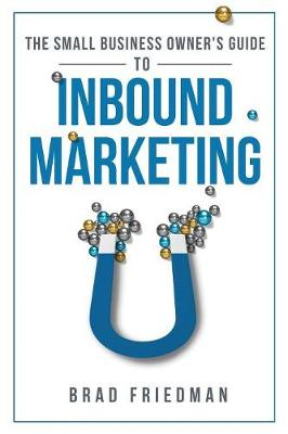 The Small Business Owner's Guide to Inbound Marketing: Tips and Tricks to Grow Your Business (Paperback)