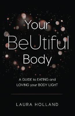 Your Beutiful Body: A Guide to Eating and Loving Your Body Light (Paperback)