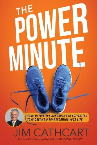 The Power Minute: Your Motivation Handbook to Activate Your Dreams and Transform Your Life (Paperback)