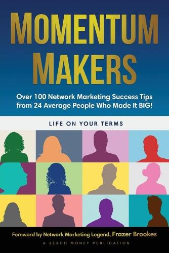 Momentum Makers: Over 100 Network Marketing Succcess Tips From 24 Average People Who Made It BIG! (Paperback)
