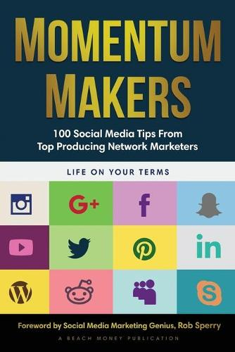 Momentum Makers: 100 Social Media Tips From Top Producing Network Marketers - Momentum Makers (Paperback)