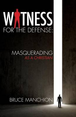 Witness for the Defense: Masquerading as a Christian (Paperback)