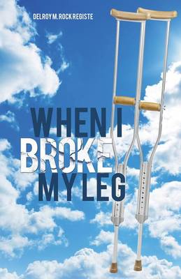 When I Broke My Leg (Paperback)
