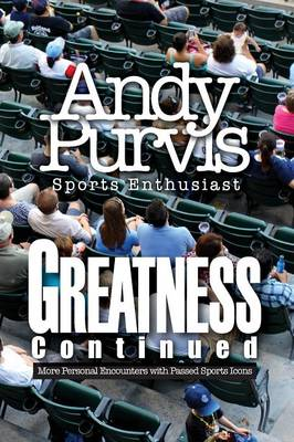 Greatness Continued: More Personal Encounters with Passed Sports Icons (Paperback)