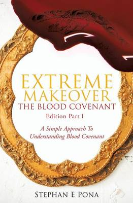 Extreme Makeover: The Blood Covenant Edition Part 1 (Paperback)