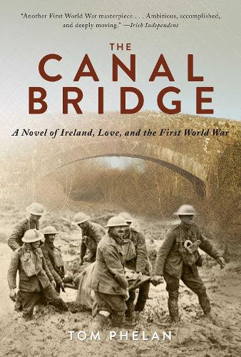 The Canal Bridge: A Novel of Ireland, Love, and the First World War (Hardback)