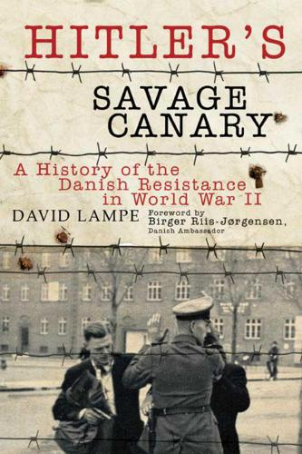 Hitler's Savage Canary: A History of the Danish Resistance in World War II (Paperback)