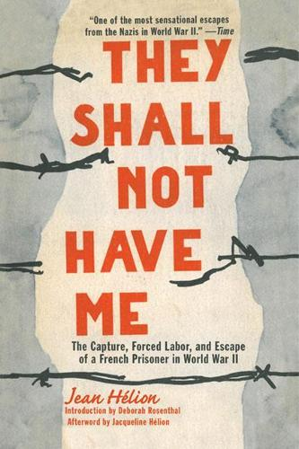 They Shall Not Have Me: The Capture, Forced Labor, and Escape of a French Prisoner in World War II (Paperback)