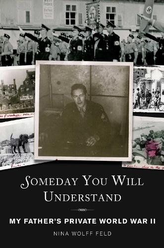 Someday You Will Understand: My Father's Private World War II (Hardback)