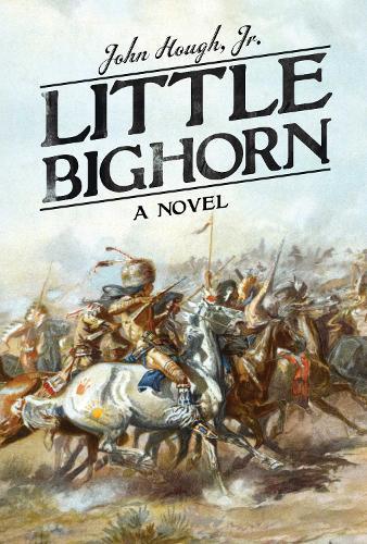 Little Bighorn: A Novel (Hardback)